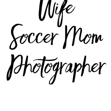 Wife Soccer Mom Photographer by activepassion