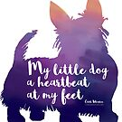 My little dog a heartbeat at my feet Edith Wharton quote © BonniePortraits by BonniePortraits