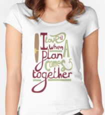 I love it when a plan comes together Women's Fitted Scoop T-Shirt