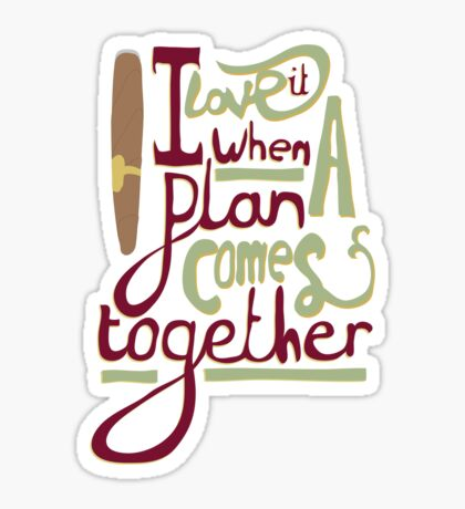 I love it when a plan comes together Sticker