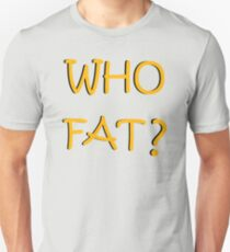 Who Fat Funny Shirt gold design BY WearYourPassion Unisex T-Shirt