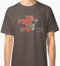 You Forgot Who Daddy Is - Baker Mayfield Cleveland Browns Classic T-Shirt