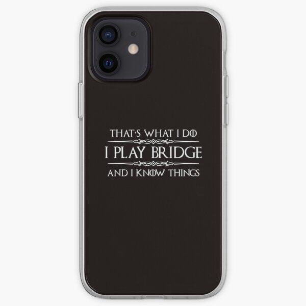 Bridge Player Gifts -  I Play Bridge & I Know Things Funny Gift Ideas for Bridge Card Players & Lovers iPhone Soft Case
