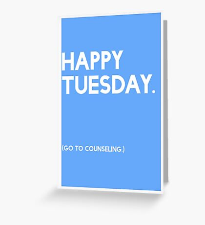 Tuesday (GTC) Greeting Card Greeting Card