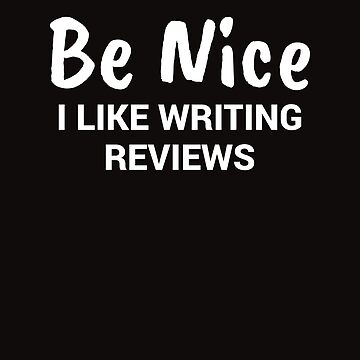 Be Nice I Like Writing Reviews Write Reviews Gift by LazyGreyBear
