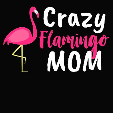 Crazy Flamingo Mom Flamingo Gift For Women by LazyGreyBear