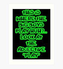 """This is where the big boys play"" Botch Art Print"