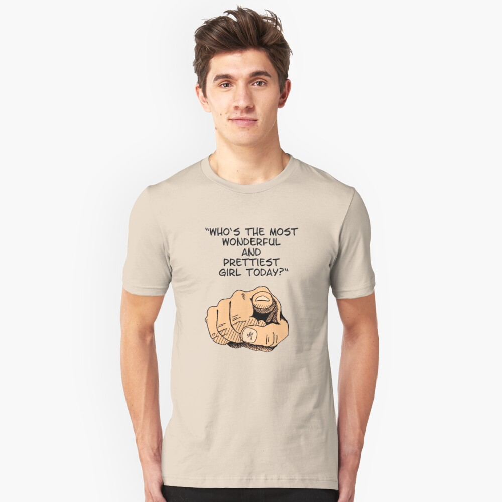 who is the most wonderful and the prettiest girl today ? Unisex T-Shirt Front
