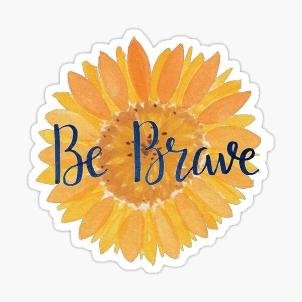 Soyez courageux tournesol Sticker
