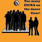 Too Many Dicks On The Dance Floor by tastypaper