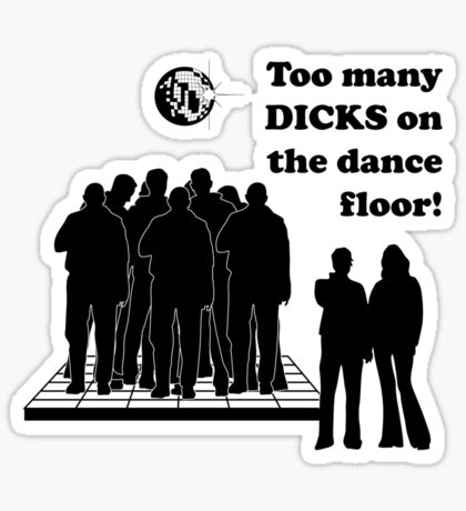 Too Many Dicks On The Dance Floor Sticker