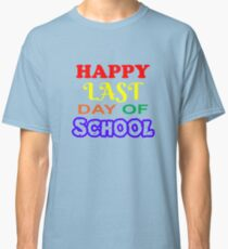 Happy LAST Day of School  Classic T-Shirt