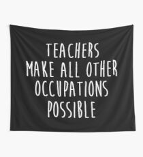 Teachers make all other occupations possible.  Wall Tapestry