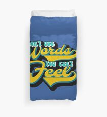 Don't use words you can't feel Duvet Cover