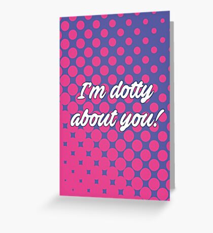 Dotty About You Greeting Card