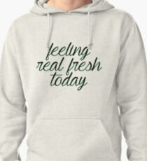Feeling Real Fresh Today Pullover Hoodie