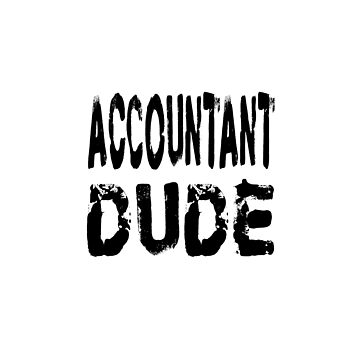 Accountant Dude - Funny Accountant T Shirt  by greatshirts