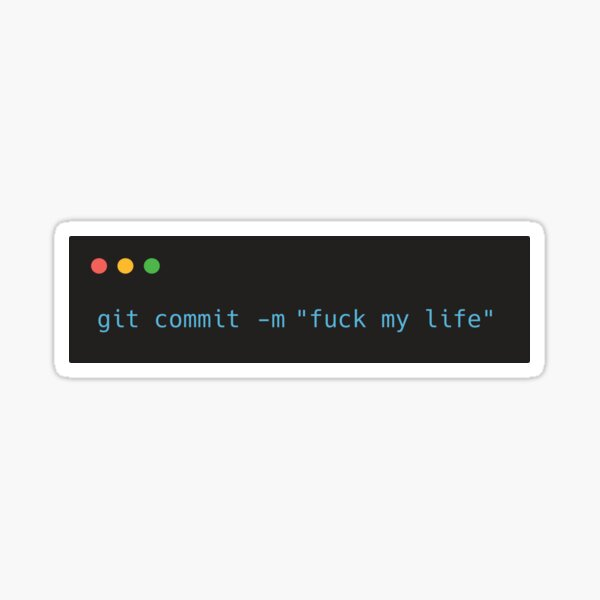 "git commit -m ""fuck my life"" Sticker"