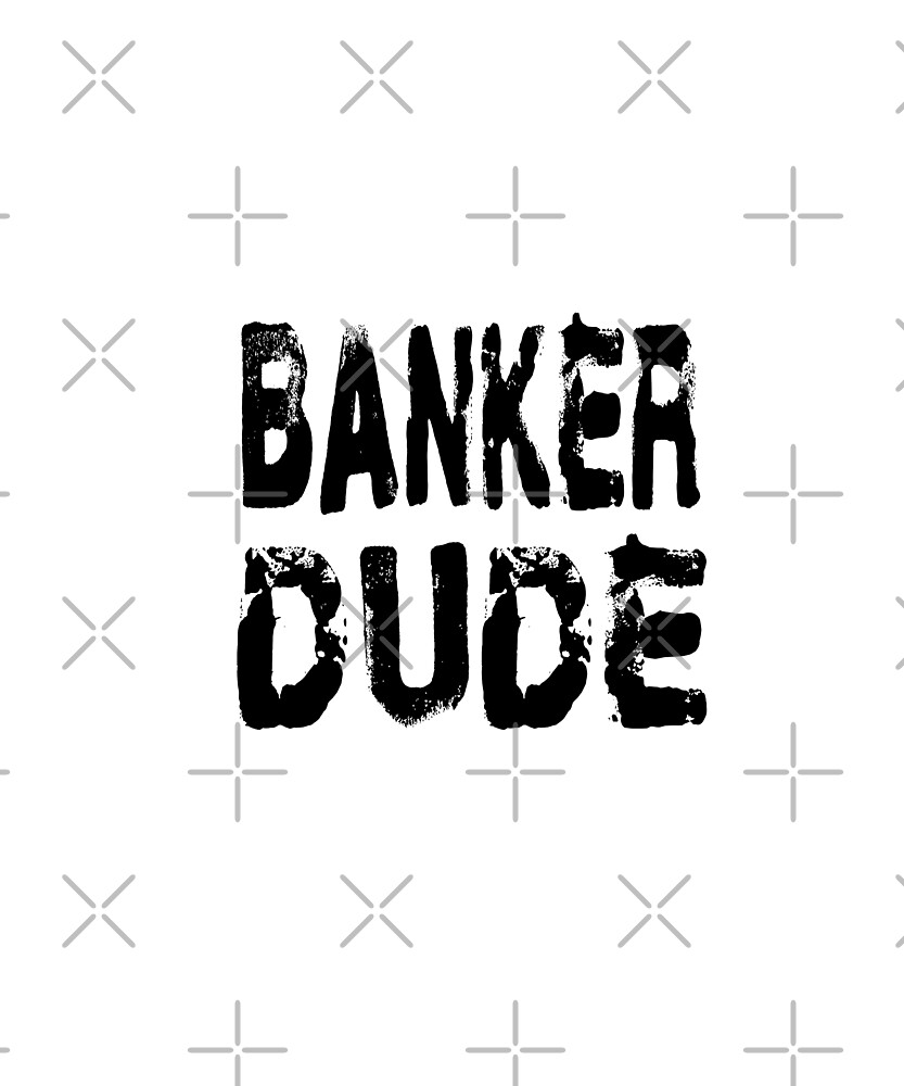 Banker Dude - Funny Banking T Shirt  by greatshirts