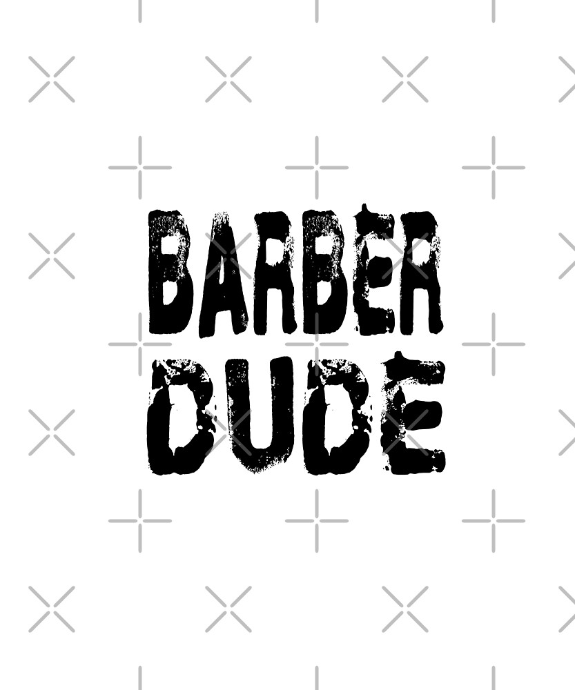 Barber Dude - Funny Barber T Shirt  by greatshirts