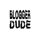 Blogger Dude - Funny Blogging T Shirt  by greatshirts