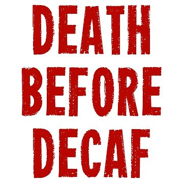 Death Before Decaf by AngryMongo