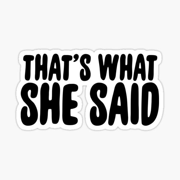 That's What She Said & Sarcastic Joke Meme Sticker