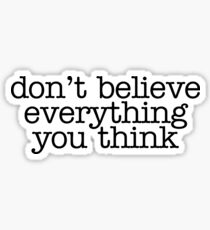 Dont Believe Everything You Think Gifts Merchandise Redbubble