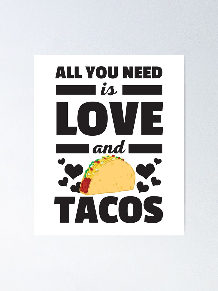 All You Need Is Love And Tacos Funny Valentines T Shirt Poster By Allsortsmarket Redbubble