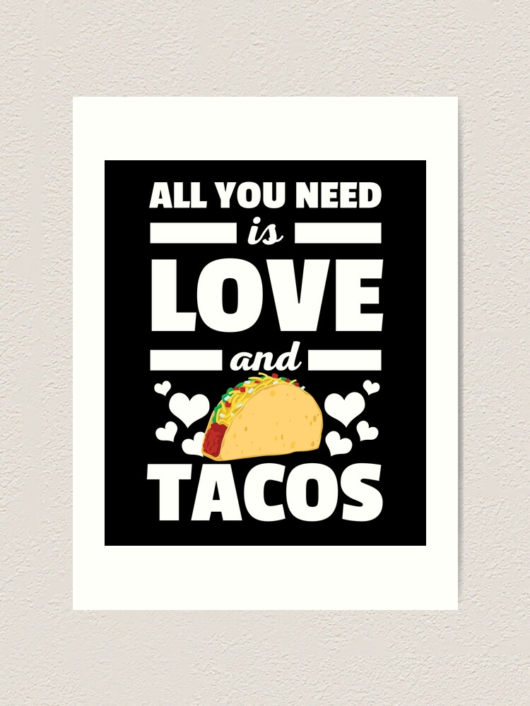 All You Need Is Love And Tacos Funny Valentines T Shirt Art Print By Allsortsmarket Redbubble