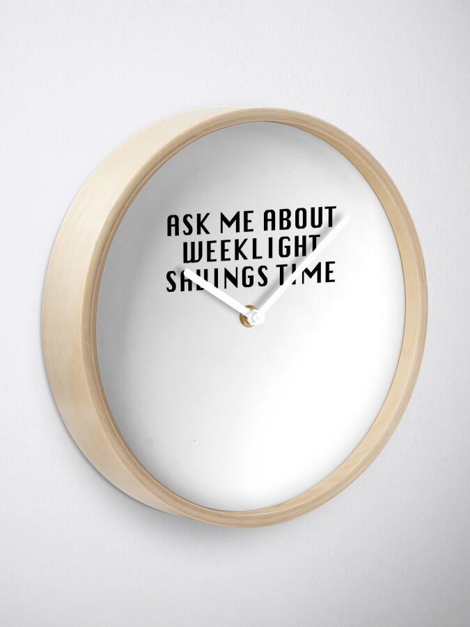 Alternate view of Weeklight Savings Time Clock