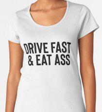 Drive Fast Eat Ass Gift For Sarcastic Joke Meme Women's Premium T-Shirt