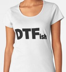 DTF Down To Fish Gift For Camper Fisher Hunter Women's Premium T-Shirt