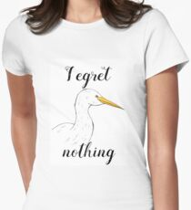 I egret nothing Women's Fitted T-Shirt