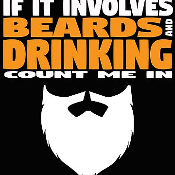 Beard Funny Design - If It Involves Beards And Drinking Count Me In by kudostees