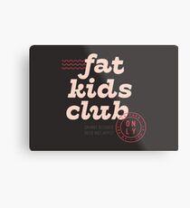 Fat Kids Club Metal Print