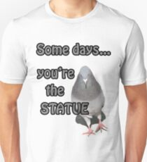 Some Days You're the Statue T-Shirt T-Shirt