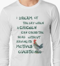 I dream of the day... CHICKENS (on light) Long Sleeve T-Shirt