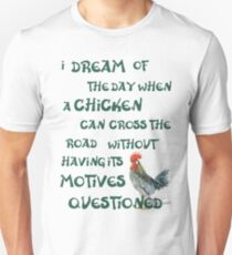 I dream of the day... CHICKENS (on light) Unisex T-Shirt