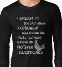 I dream of the day... CHICKENS (on dark) Long Sleeve T-Shirt