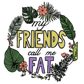 my friends call me fat by andilynnf