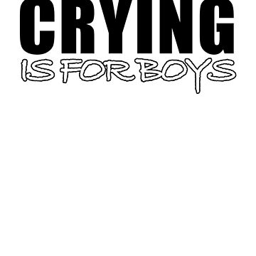 Crying is for boys by credbubble
