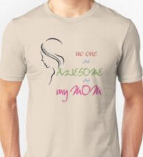 No one as AWESOME as my MOM! Unisex T-Shirt