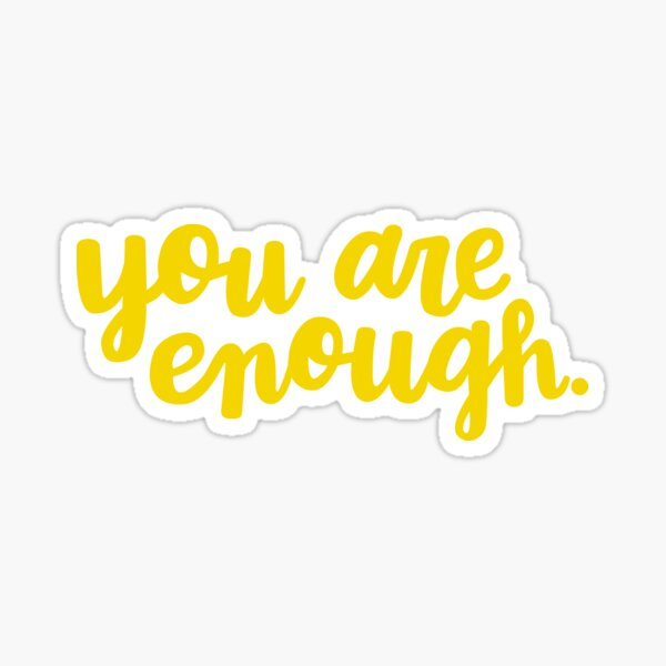 You Are Enough (Yellow) Sticker