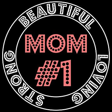 Womens Mom #1 Beautiful,Loving And Strong . Mother's Day T-Shirt by zaysa