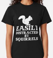 Easily Distracted By Squirrels  Classic T-Shirt