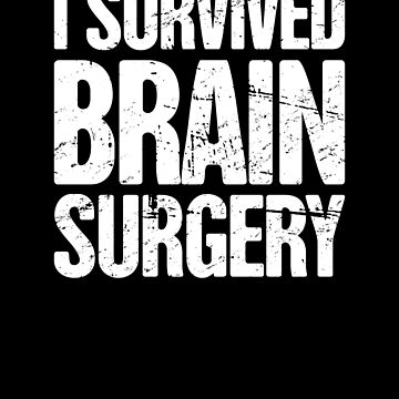 Brain Surgery - Funny Get Well Recovery Present by ethandirks