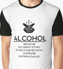 ALCOHOL - Because No Great Story Ever Started With Someone Eating a Salad Graphic T-Shirt