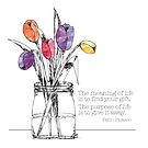 Picasso Quote, Tulips by Jeri Stunkard