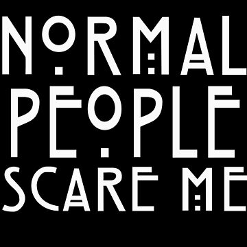 Normal People Scare me by josialbi